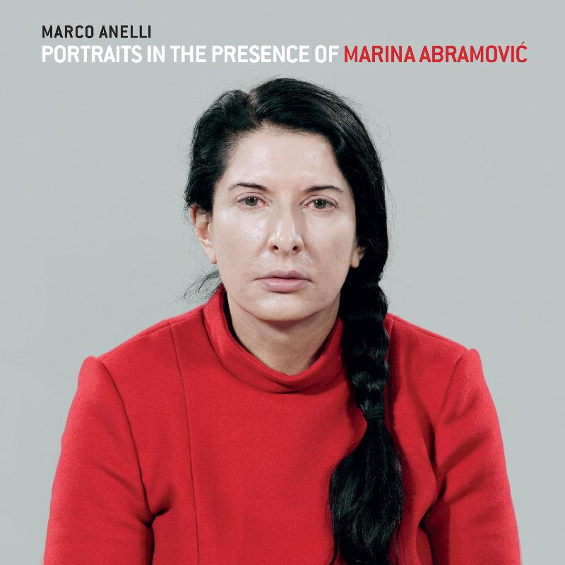 """Marco Anelli: Portraits in the Presence of Marina Abramovic"""